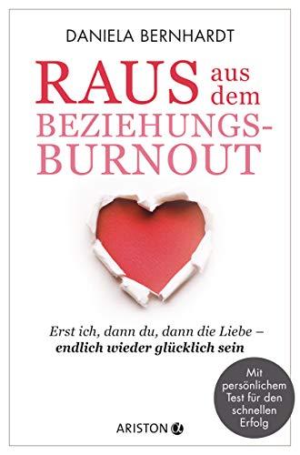 Buch-Raus aus dem Beziehungs-Burnout: Erst ich, dann du, dann die Liebe ─ endlich wieder glücklich sein - Mit persönlichem Test für den schnellen Erfolg